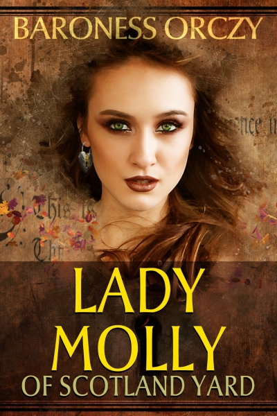 Lady Molly of Scotland Yard by Baroness Orczy