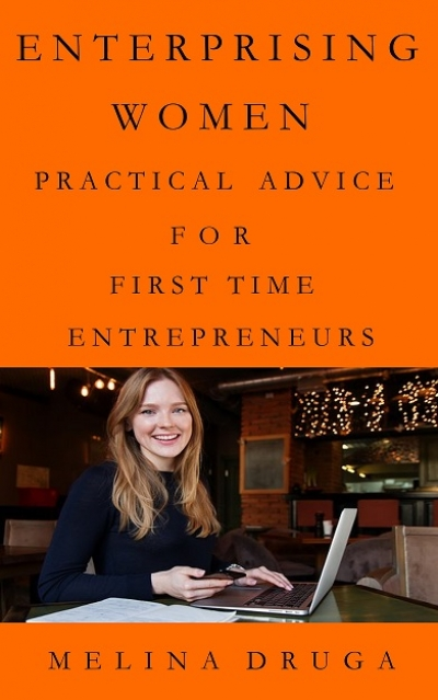 Enterprising Women: Practical Advice for First Time Entrepreneurs