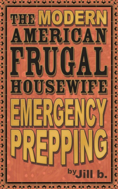 The Modern American Frugal Housewife Book #4 - Emergency Prepping