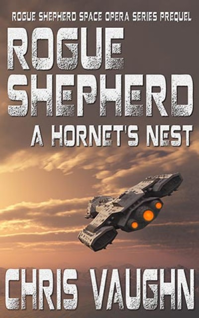 ROGUE SHEPHERD: THE HORNET'S NEST  -  ROGUE SHEPHERD SPACE OPERA SERIES PREQUEL