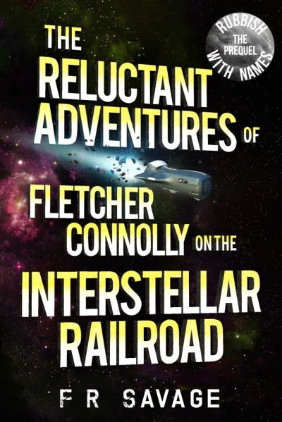 Rubbish With Names (The Reluctant Adventures of Fletcher Connolly on the Interstellar Railroad: The Prequel)