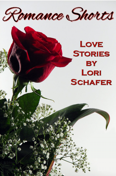 Romance Shorts: Love Stories by Lori Schafer