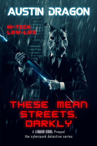 These Mean Streets, Darkly (The Liquid Cool Prequel: A Cyberpunk Detective Thriller)