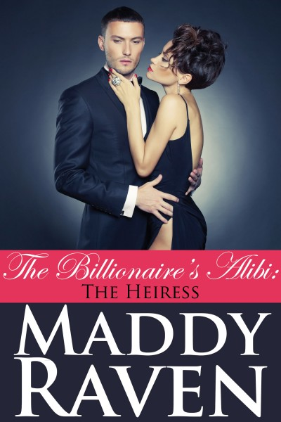 The Billionaire's Alibi: The Heiress (The Billionaire's Alibi #7)