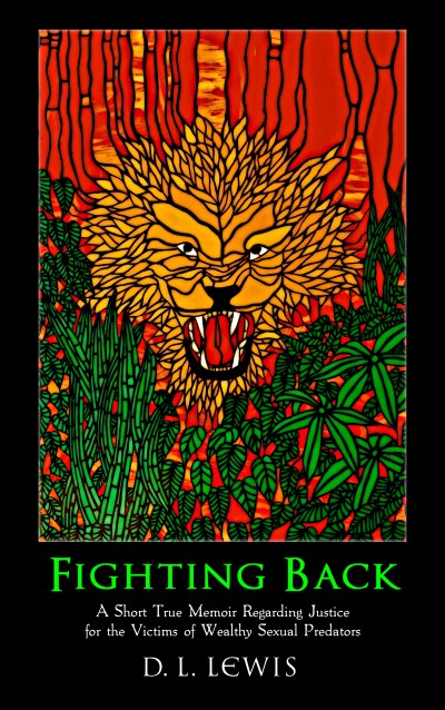 FIGHTING BACK - A Short True Memoir Regarding Justice for the Victims of Wealthy Sexual Predators