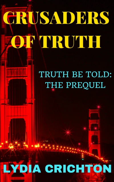 CRUSADERS OF TRUTH THE PREQUEL While Trying To Get Her Life Back On Track After A Near Fatal Illness And An Ill Fated Relationship Both Resulting From