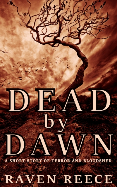 Dead by Dawn: A Short Story of Terror and Bloodshed.