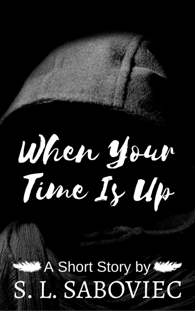 When Your Time Is Up: A Short Story