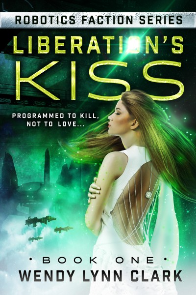 Liberation's Kiss (Robotics Faction #1)