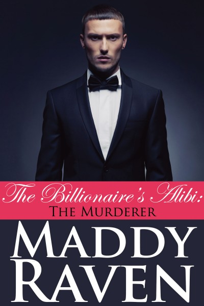 The Billionaire's Alibi: The Murderer (The Billionaire's Alibi #6)