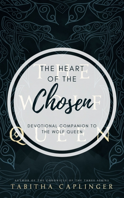 Heart of the Chosen: Devotional Companion to The Wolf Queen