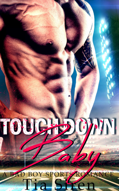 Touchdown Baby: A Bad Boy Sports Romance