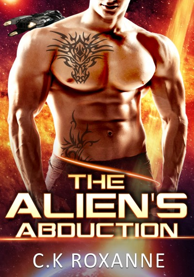 The Alien's Abduction By C.K Roxanne