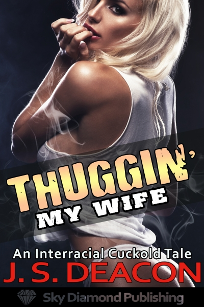 Thuggin' My Wife: An Interracial Cuckold Tale