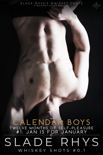 Jan is for January: A SLADE RHYS'S WHISKEY SHOTS Preview (Calendar Boys 1)