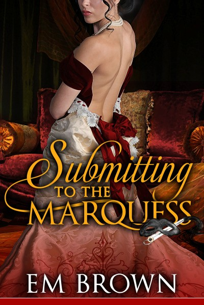 Submitting to the Marquess (An Erotic Historical in the Chateau Debauchery Series)
