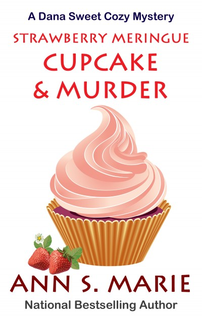 Strawberry Meringue Cupcake & Murder (A Dana Sweet Cozy Mystery, Book # 3.5 - Bonus Short Story)