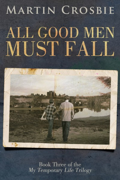 All Good Men Must Fall Book Three of the My Temporary Life Trilogy