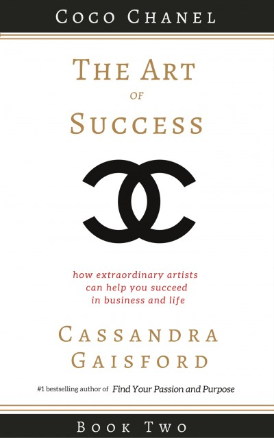 The Art of Success: How Extraordinary Artists Can Help You Succeed in Business and Life (Book Two Coco Chanel)