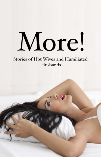 More! Stories of Hot Wives and Humiliated Husabnds