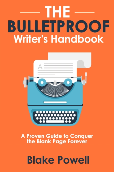 The Bulletproof Writer's Handbook: A Proven Guide to Conquer the Blank Page Forever