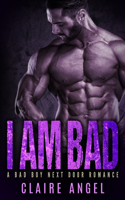 I Am Bad : A Bad Boy Next Door Romance
