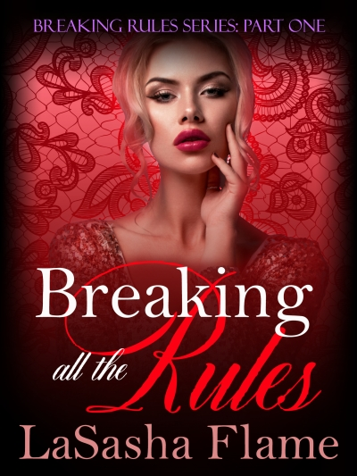 Breaking All the Rules: Breaking Rules Series Book 1 by LaSasha Flame