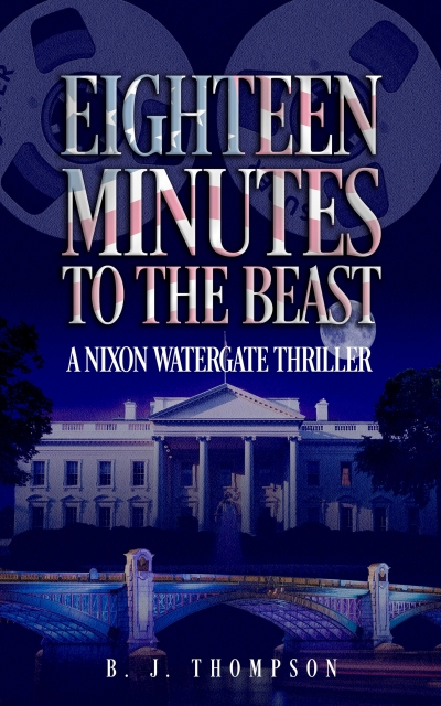 Eighteen Minutes to the Beast - A Nixon Watergate Thriller