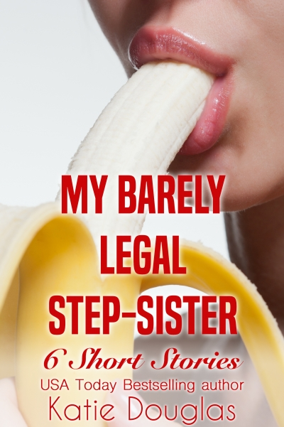 My Barely-Legal Step Sister: Six short stories