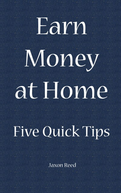 Earn Money at Home: Five Quick Tips