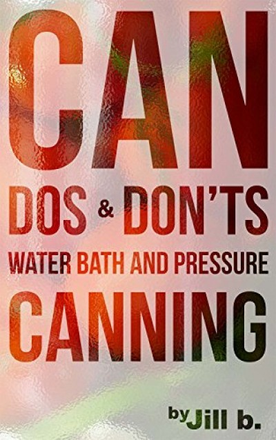 Can Dos and Don'ts: Water Bath and Pressure Canning