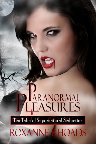 Paranormal Pleasures Ten Tales of Supernatural Seduction