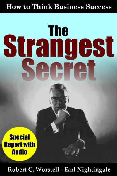 Earl Nightingale's The Strangest Secret - How to Think Business Success - by Dr. Robet C. Worstell