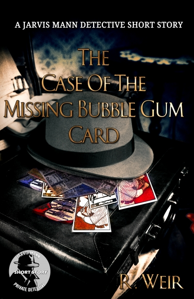 The Case of the Missing Bubble Gum Card: A Jarvis Mann Hardboiled Detective Short Story