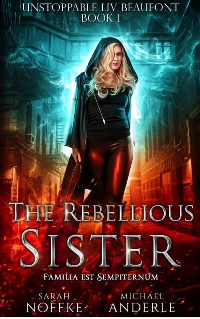 The Rebellious Sister, Book 1 in the Unstoppable Liv Beaufont series - Sample