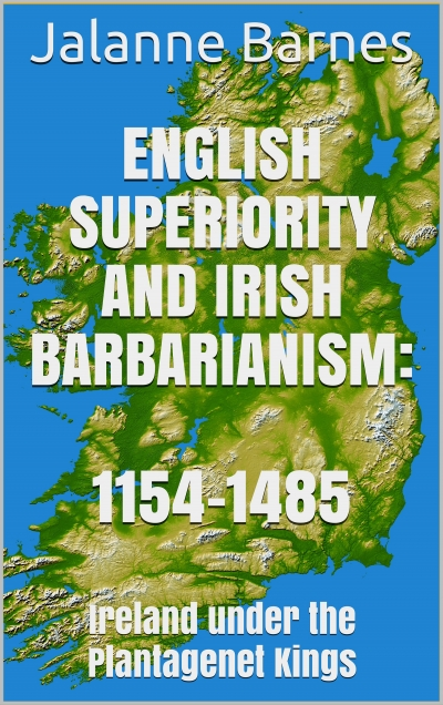 English Superiority and Irish Barbarianism: 1154-1485