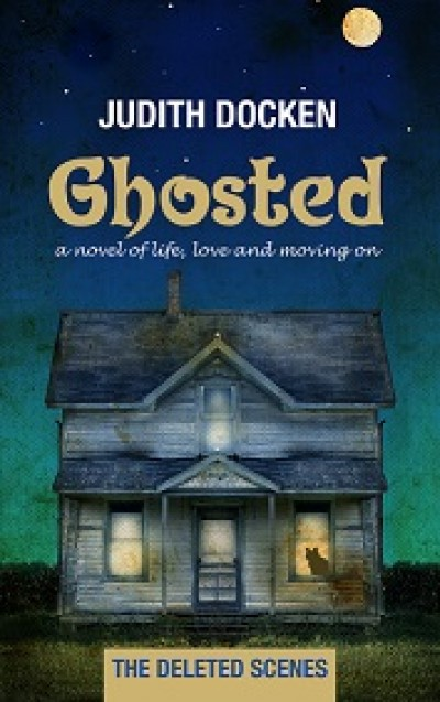 Ghosted, A Novel of Life, Love and Moving On: Deleted Scenes