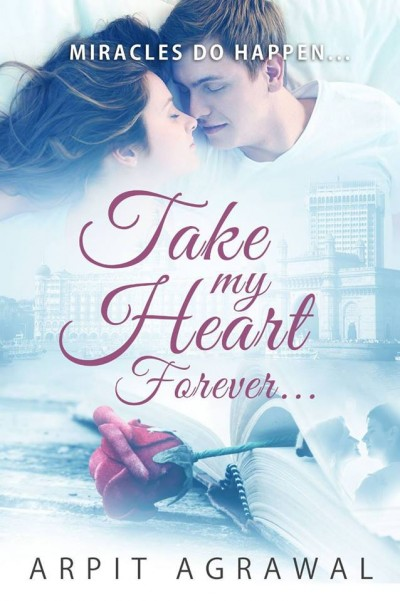 Take my heart, forever...A novel by Arpit Agrawal.