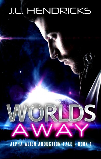 Worlds Away, An Alpha Alien Abduction Tale (Sci-fi Romance Sneak Peek)