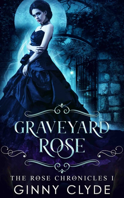Graveyard Rose- The Rose Chronicles I