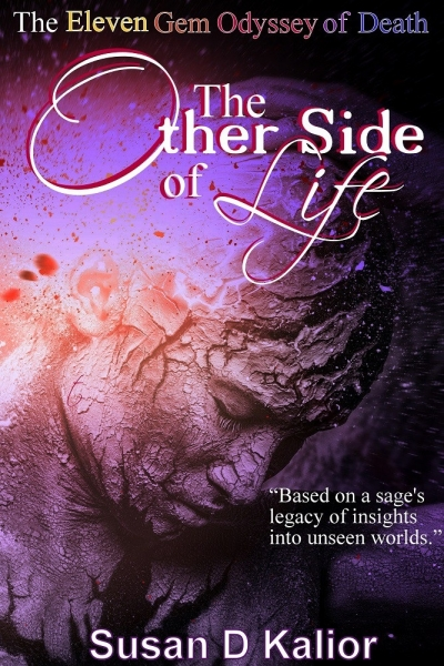 The Other Side of Life: The Eleven Gem Odyssey of Death (Angels, Spirits, Ghosts, Death, Time Travel, Parallel Worlds, Personal Growth and Transformation)