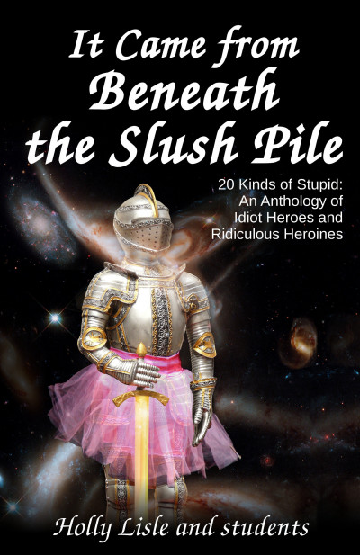 It Came From Beneath the Slush Pile, 20 Kinds of Stupid: An Anthology of Idiot Heroes and Ridiculous Heroines