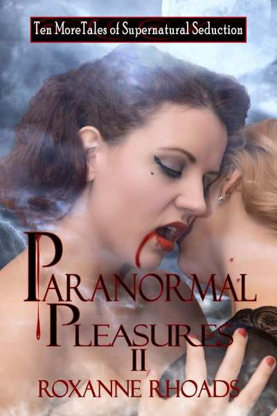 Paranormal Pleasures II Ten More Tales of Supernatural Seduction