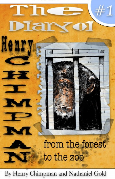 The Diary of Henry Chimpman Volume1 (from the forest to the zoo)