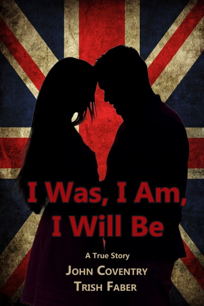 I Was, I Am, I Will Be: A True Life Tale of Undercover Crime and Romance