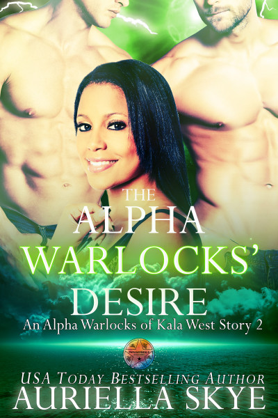 The Alpha Warlocks' Desire (Alpha Warlocks of Kala West Book #2)
