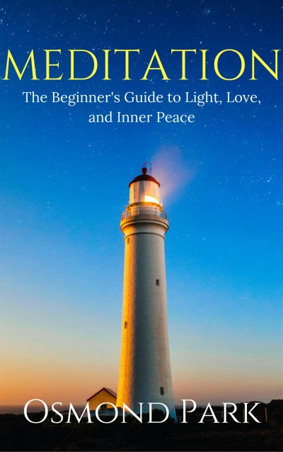 Meditation: The Beginner's Guide to Light, Love, and Inner Peace