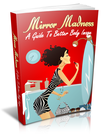 Mirror Madness - A Guide To Better Body Image