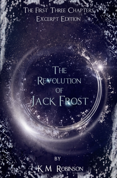 The Revolution of Jack Frost (Three Chapter Excerpt) by K.M. Robinson