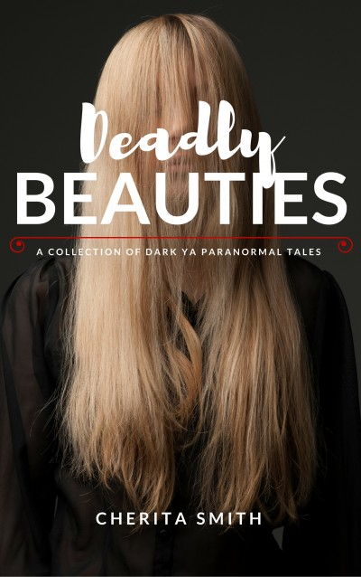 Deadly Beauties: Dark YA Paranormal Tales of Troubled Girls